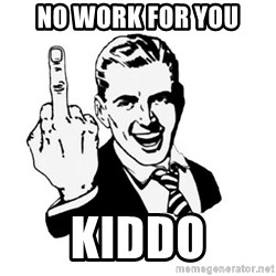 middle finger - NO WORK FOR YOU KIDDO