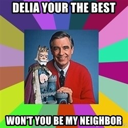 mr rogers  - Delia your the best Won't you be my neighbor