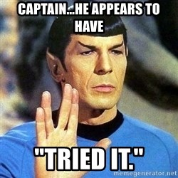 "Spock - captain...he appears to have ""tried it."""