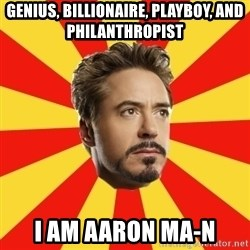 Leave it to Iron Man - Genius, Billionaire, Playboy, and Philanthropist I am Aaron Ma-n