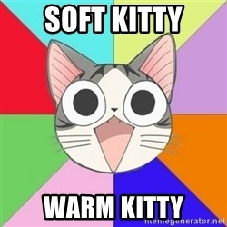 Nya Typical Anime Fans  - Soft Kitty Warm Kitty