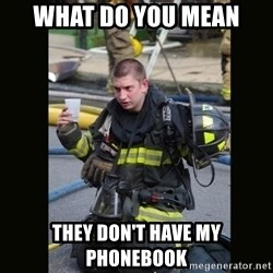 Furious Firefighter - What do you mean They don't have my phonebook