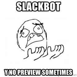 WHY SUFFERING GUY 2 - Slackbot Y no preview sometimes