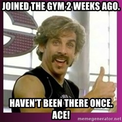 Globo Gym - Joined the gym 2 weeks ago. Haven't been there once. ACE!