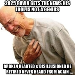 Old Man Heart Attack - 2025 Ravin gets the news his idol is not a genius  Broken hearted & disillusioned he retired never heard from again