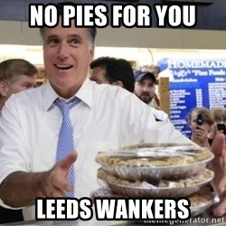 Romney with pies - no pies for you leeds wankers