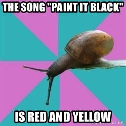 """Synesthete Snail - The song """"paint it black"""" is red and yellow"""