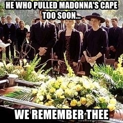 funeral1 - He who pulled Madonna's cape too soon... We remember thee
