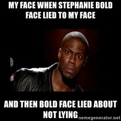 Kevin Hart Grandpa - my face when stephanie bold face lied to my face  and then bold face lied about not lying