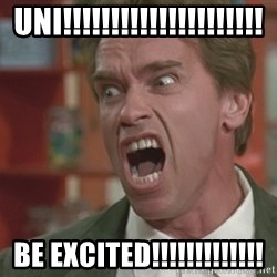 Arnold - UNI!!!!!!!!!!!!!!!!!!!!! BE EXCITED!!!!!!!!!!!!!