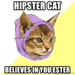 Hipster Cat - Hipster cat Believes in you Ester