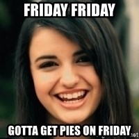 Friday Derp - Friday Friday gotta get pies on Friday