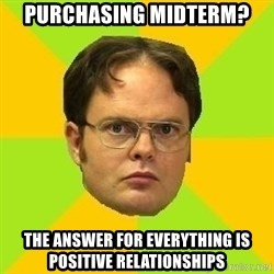 Courage Dwight - Purchasing midterm? The answer for everything is positive relationships