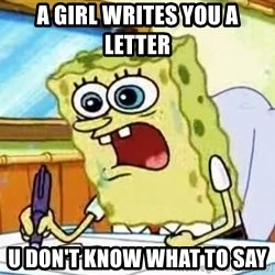 Spongebob What I Learned In Boating School Is - a girl writes you a letter  u don't know what to say