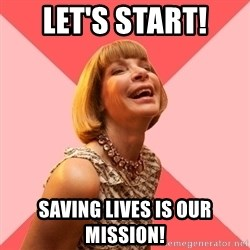 Amused Anna Wintour - let's start! saving lives is our mission!