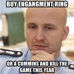 riepottelujuttu - Buy engangment ring  or a Cummins and kill the game this year
