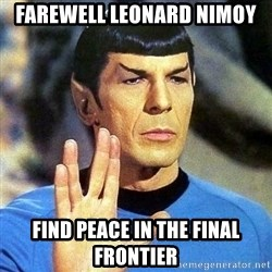 Spock - Farewell Leonard Nimoy Find peace in the Final Frontier