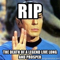 Spock - RIP The death of a legend live long and prosper