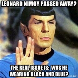 Spock - Leonard Nimoy passed away? The real issue is:  was he wearing black and blue?