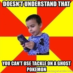 Pokemon Idiot - Doesn't understand that  you can't use tackle on a ghost pokemon