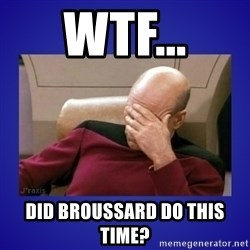 Picard facepalm  - WTF... Did Broussard do this time?