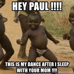 Little Black Kid - HEY PAUL !!!! This is my dance after I sleep with your mom !!!!
