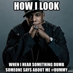 Jay Z problem - How I look When I hear something dumb someone says about me #Dummy