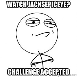 Challenge Accepted HD - watch jacksepiceye? challenge accepted