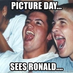 Immature high school kids - picture day... sees Ronald....