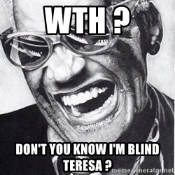 ray charles - WTH ? DON'T YOU KNOW I'M BLIND TERESA ?