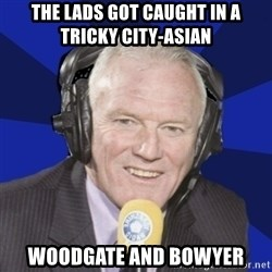 Optimistic Eddie Gray  - The Lads got caught in a tricky city-asian woodgate and bowyer