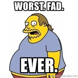 Comic Book Guy Worst Ever - WORST. FAD. EVER.