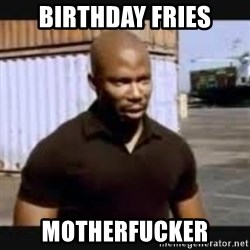 James Doakes surprise - BIRTHDAY FRIES MOTHERFUCKER