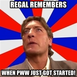 Regal Remembers - Regal remembers When PWW just got started!
