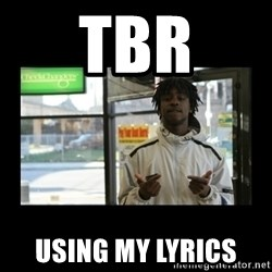 Chief Keef - TBR using my lyrics