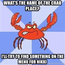 VasyaCrab - What's the name of the crab place? I'll try to find something on the menu for Nikki