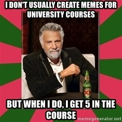 i dont usually - I DON'T USUALLY CREATE MEMES FOR UNIVERSITY COURSES BUT WHEN I DO, I GET 5 IN THE COURSE