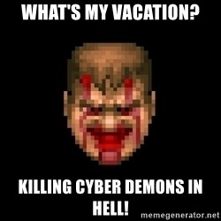 Bloody Doom Guy - What's my vacation? Killing Cyber Demons in Hell!