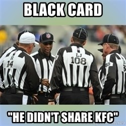 "NFL Ref Meeting - BLACK CARD ""He didn't share KFC"""