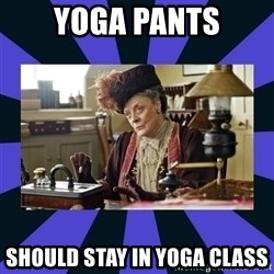 Maggie Smith being a boss - Yoga Pants Should Stay in Yoga Class