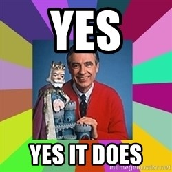 mr rogers  - Yes Yes it does