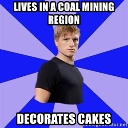peetaaaaa - Lives in a coal mining region Decorates cakes