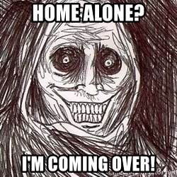 Never alone ghost - home alone? i'm coming over!