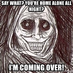 Never alone ghost - say what? you're home alone all night? i'm coming over!