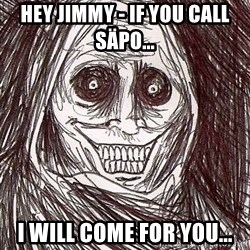 Never alone ghost - hey jimmy - if you call säpo... i will come for you...
