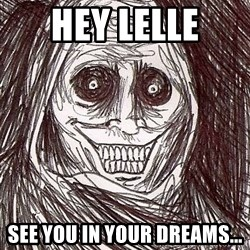 Never alone ghost - hey lelle see you in your dreams...