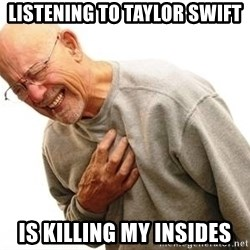 Old Man Heart Attack - Listening to Taylor Swift Is killing my insides