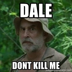 The Dale Face - Dale Dont kill me