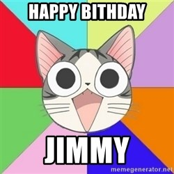 Nya Typical Anime Fans  - Happy Bithday Jimmy