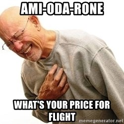 Old Man Heart Attack - Ami-oda-rone What's your price for flight